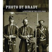 Photo By Brady: A Picture of the Civil War by Jennifer Armstrong