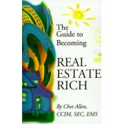 The Guide to Becoming Real Estate Rich by Chet Allen