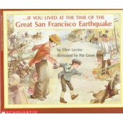 If You Lived at the Time of the Great San Francisco Earthquake by Ellen Levine