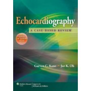 Echocardiography: A Case-based Review by Garvan C. Kane