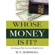 Whose Money Is It?: Five Reasons Why You Can't Hold on to It
