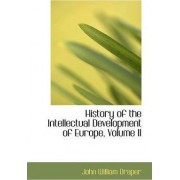History of the Intellectual Development of Europe, Volume II by John William Draper
