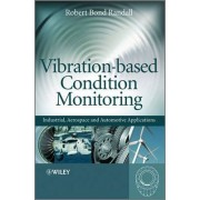 Vibration-Based Condition Monitoring by Robert Bond Randall