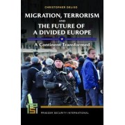 Migration, Terrorism, and the Future of a Divided Europe: A Continent Transformed
