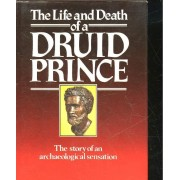 The Life And Death Of A Druid Prince - The Story Of An Archelogical Sensation