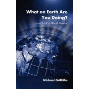 What on Earth Are You Doing? by Michael Griffiths