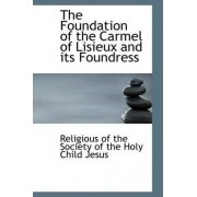 The Foundation of the Carmel of Lisieux and Its Foundress by Of the Society of the Holy Child Jesus