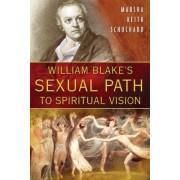 William Blake's Sexual Path to Spiritual Vision by Marsha Keith Schuchard