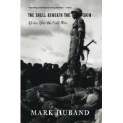 The Skull Beneath the Skin by Mark Huband