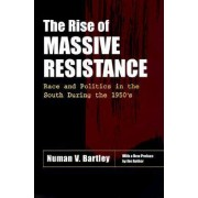 The Rise of Massive Resistance by Numan V. Bartley