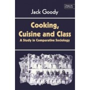 Cooking, Cuisine and Class by Jack Goody