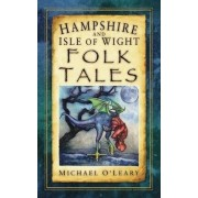 Hampshire and Isle of Wight Folk Tales by Michael O'Leary