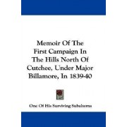 Memoir of the First Campaign in the Hills North of Cutchee, Under Major Billamore, in 1839-40 by Of His Surviving Subalterns One of His Surviving Subalterns