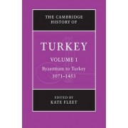 The Cambridge History of Turkey: Volume 1, Byzantium to Turkey, 1071-1453: Byzantium-Turkey, 1071-1453 v. 1 by Kate Fleet