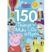 Peppa Pig: 150 Things to Make and Do with Peppa by Ladybird