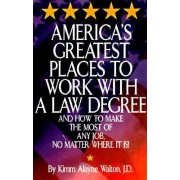 America's Greatest Places to Work with a Law Degree by Kimm Alayne Walton