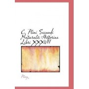 C. Plini Secundi Naturalis Historiae Libri XXXVII by Pliny