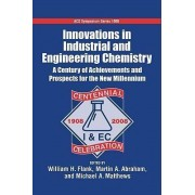 Innovations in industrial and Engineering Chemistry A Century of Achievements and Prospects for the New Millennium by William H Flank