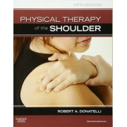 Physical Therapy of the Shoulder by Robert A. Donatelli
