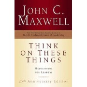 Think on These Things by John C Maxwell