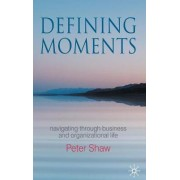 Defining Moments by Peter Shaw