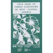 Gield Guide to Forest Ecosystems of West-Central Alberta by I G W Corns