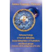 Astropsychology of Human Birthdates, Social Metaphysics of Frustrations and Blood Groups by Andrei Popescu