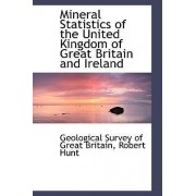 Mineral Statistics of the United Kingdom of Great Britain and Ireland by Geological Survey of Britain