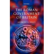 The Roman Government of Britain by Anthony R. Birley