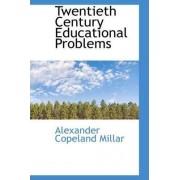 Twentieth Century Educational Problems by Alexander Copeland Millar