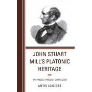 John Stuart Mill's Platonic Heritage by Antis Loizides