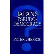 Japan's Pseudo-Democracy by Peter J. Herzog