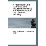 A Reading List on Scientific and Industrial Research and the Service of the Chemist to Industry by West Clarence J (Clarence Jay)