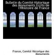 Bulletin Du Comite Historique Des Monuments Ecrits de L'Hhistoire de France by Franc Comite Historique Des Monuments