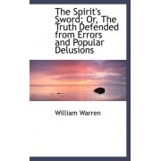 The Spirit's Sword; Or, the Truth Defended from Errors and Popular Delusions by William Warren