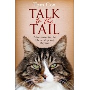 Talk to the Tail: Adventures in Cat Ownership and Beyond by Cox