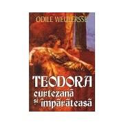 Teodora curtezană şi împărăteasă.