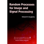 Random Processes for Image Signal Processing by Edward R. Dougherty