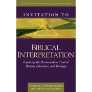 Invitation to Biblical Interpretation: Exploring the Hermeneutical Triad of History, Literature, and Theology