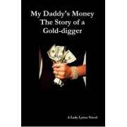 My Daddy's Money - The Story of a Gold-digger by Lady Lynxx
