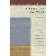A Story Like the Wind by Laurens van der Post