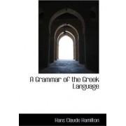 A Grammar of the Greek Language by Hans Claude Hamilton