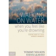 Walking on Water When You Feel Like You're Drowning by Tommy Nelson