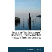Fusang or the Discovery of America by Chinese Buddhist Priests in the Fifth Century. by Charles G Leland