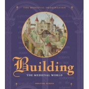 Building the Medieval World by Christine Sciacca