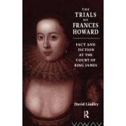 The Trials of Frances Howard by David Lindley