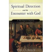 Spiritual Direction and the Encounter with God by W. J. Barry