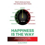 Happiness Is the Way: How to Leverage Your Happiness to Succeed Sustainably