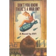 Don't You Know There's a War On? by Avi