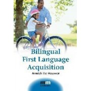 Bilingual First Language Acquisition by Annick De Houwer